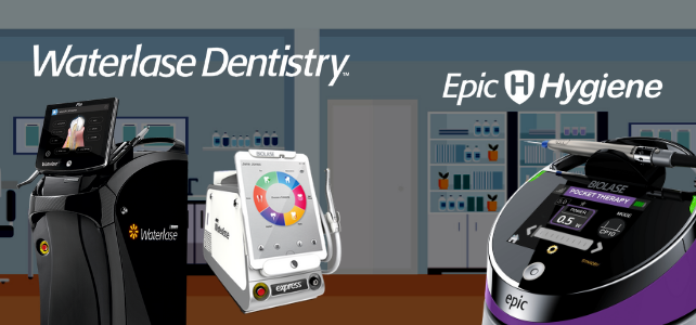 Waterlase Dentistry and Epic Hygiene