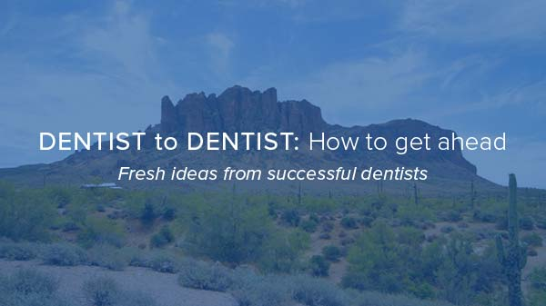 DENTIST to DENTIST: How to get ahead.  Fresh ideas from successful dentists.