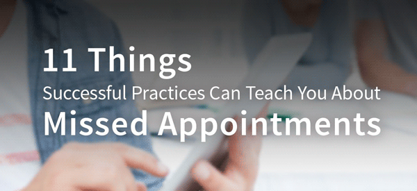 11 Things Successful Practices Can Teach You About Missed Appointments